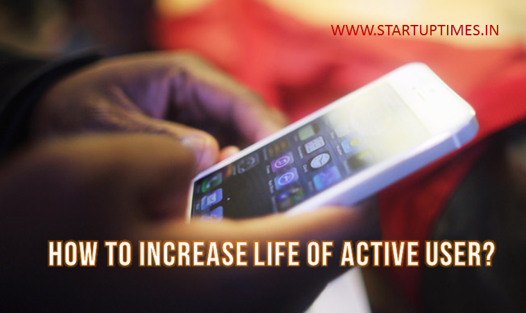 How to increase the life of active user on smartphone ?