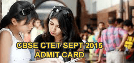 CTET Sept 2015 Admit Card Download from 4th Sept 2015 ctet.nic.in , Exam Pattern, Syllabus CBSE CTET Hall Ticket 2015 Name wise, Central Teacher Eligibility Test Admit Card Slip 2015, CBSE CTET Call Letter 2015, Download Admit Card CTET Sept 2015