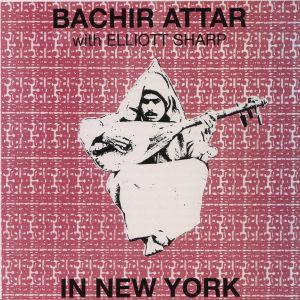 Bachir Attar With Elliott Sharp - In New York