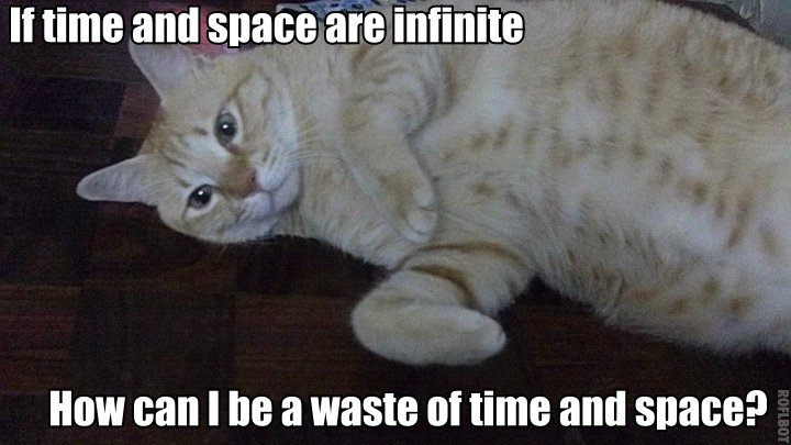 If time and space are infinite, how can I be a waste of time and space?
