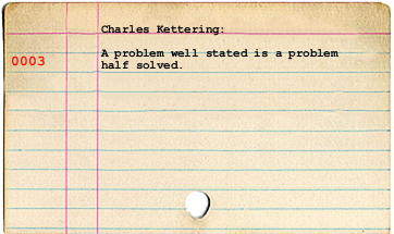 A problem well stated is a problem solved