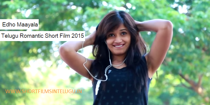 Edho Maayala  Telugu Romantic Short Film 2015