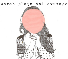 Sarah, Plain & Average