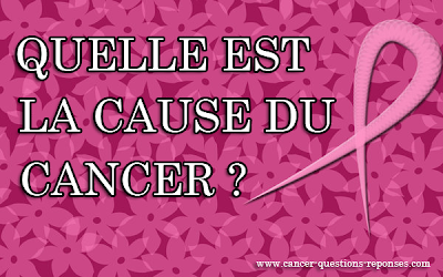 la cause du cancer