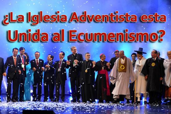 ¿La Iglesia Adventista esta Unida al Ecumenismo?