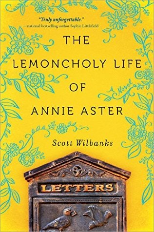 CURRENT READ: The Lemoncholy Life Of Annie Aster by Scott Wilbanks