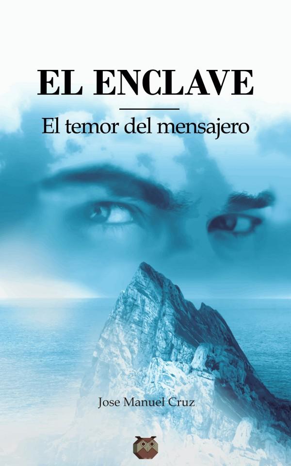 """Portada de mi novela """"El Enclave Primera parte. El temor del mensajero"""""""