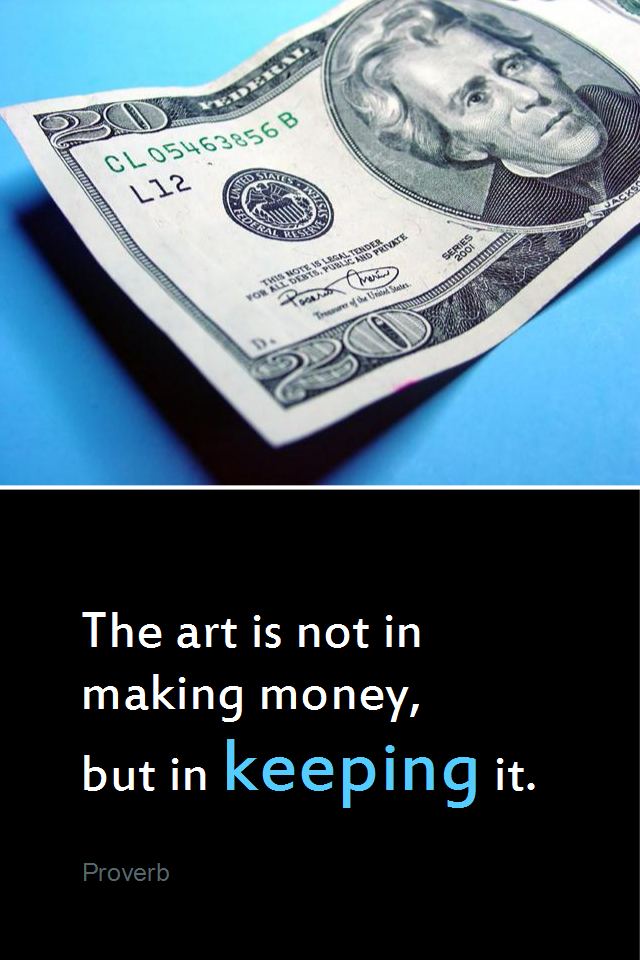 visual quote - image quotation for MONEY - The art is not in making money, but in keeping it. - Proverb