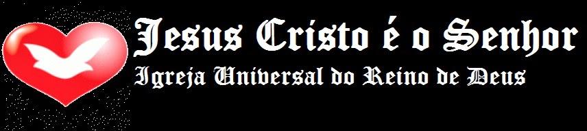 Jesus Cristo é o Senhor - Igreja Universal do Reino de Deus