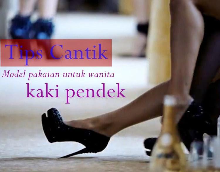 Tips cantik wanita kaki pendek