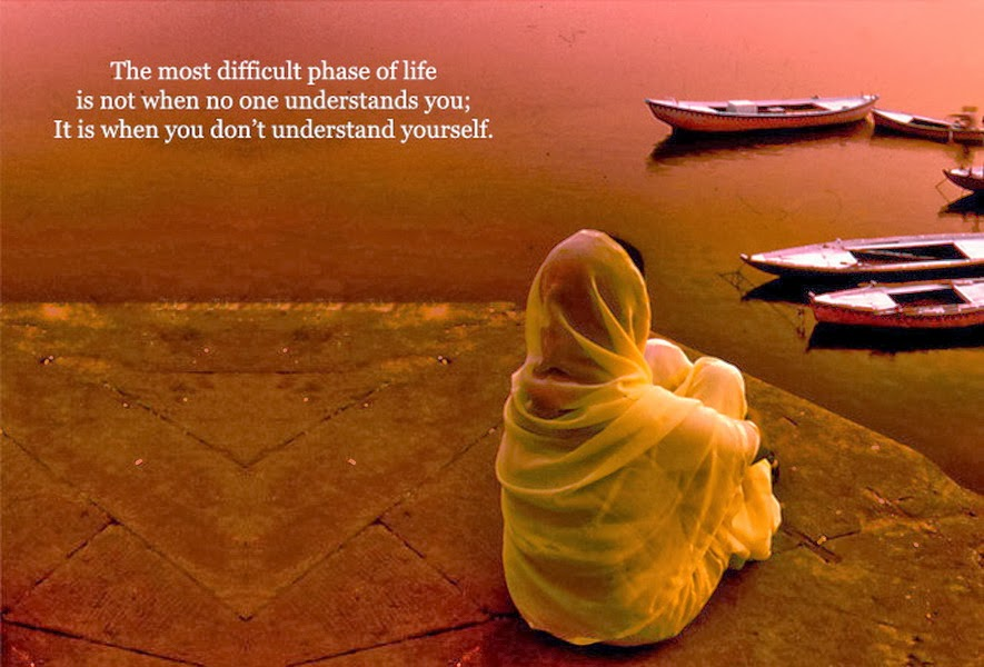the most difficult phase of life is not when no one understands you