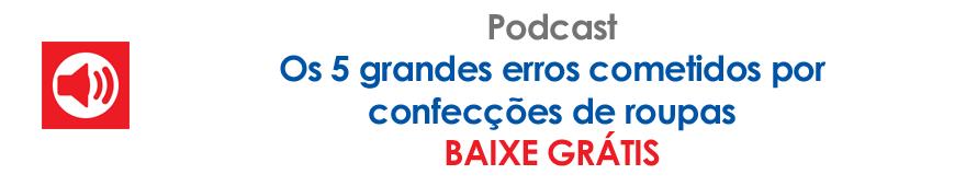 Baixe grátis - Podcast Os 5 grandes erros cometidos por confecções de roupas
