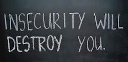 La inseguriadad acabará contigo.