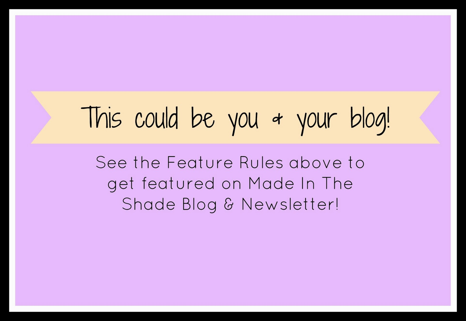Have your blog featured on Made In The Shade Blog!