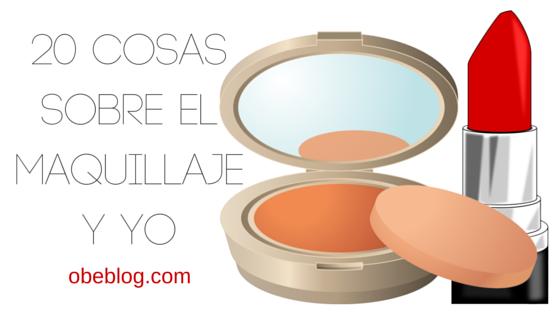 TAG_20_cosas_sobre_el_maquillaje_y_yo_ObeBlog_01