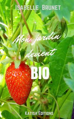"""""""Mon Jardin devient Bio"""", le dernier livre d'Isabelle, ma jardinière en chef"""