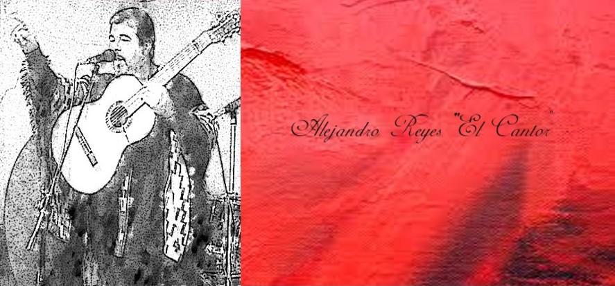 """Alejandro Reyes """"El Cantor"""""""