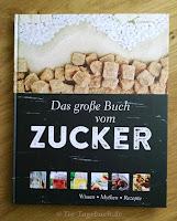Das große Buch vom Zucker Wissen, Mythen, Rezepte