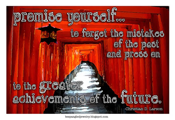 "Promise yourself to forget the mistakes of the past quote from Christian D. Larson's Optimist Creed ""Promises to Yourself"" poem"