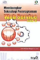 AJIBAYUSTORE  Judul Buku : Membongkar Teknologi Pemrograman Web Service Jilid 2 Disertai CD Pengarang : Ivan Michael Siregar, S.T, M.T   Penerbit : Gava Media