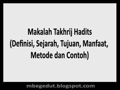 Contoh Makalah Takhrij Hadits :: Definisi, Sejarah, Tujuan, Manfaat, Metode + Contoh