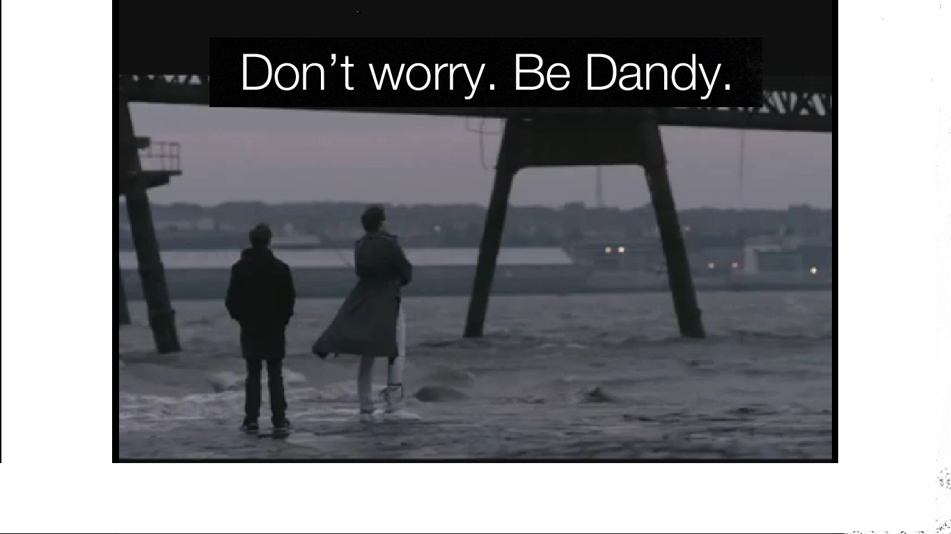 don't worry, be dandy