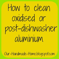How to clean oxidised or post-dishwasher aluminium