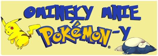 http://menklawa.blogspot.com/2013/11/ominey-mnie-pokemony.html#more