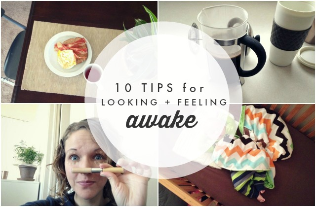 10 Tips for Looking + Feeling Awake