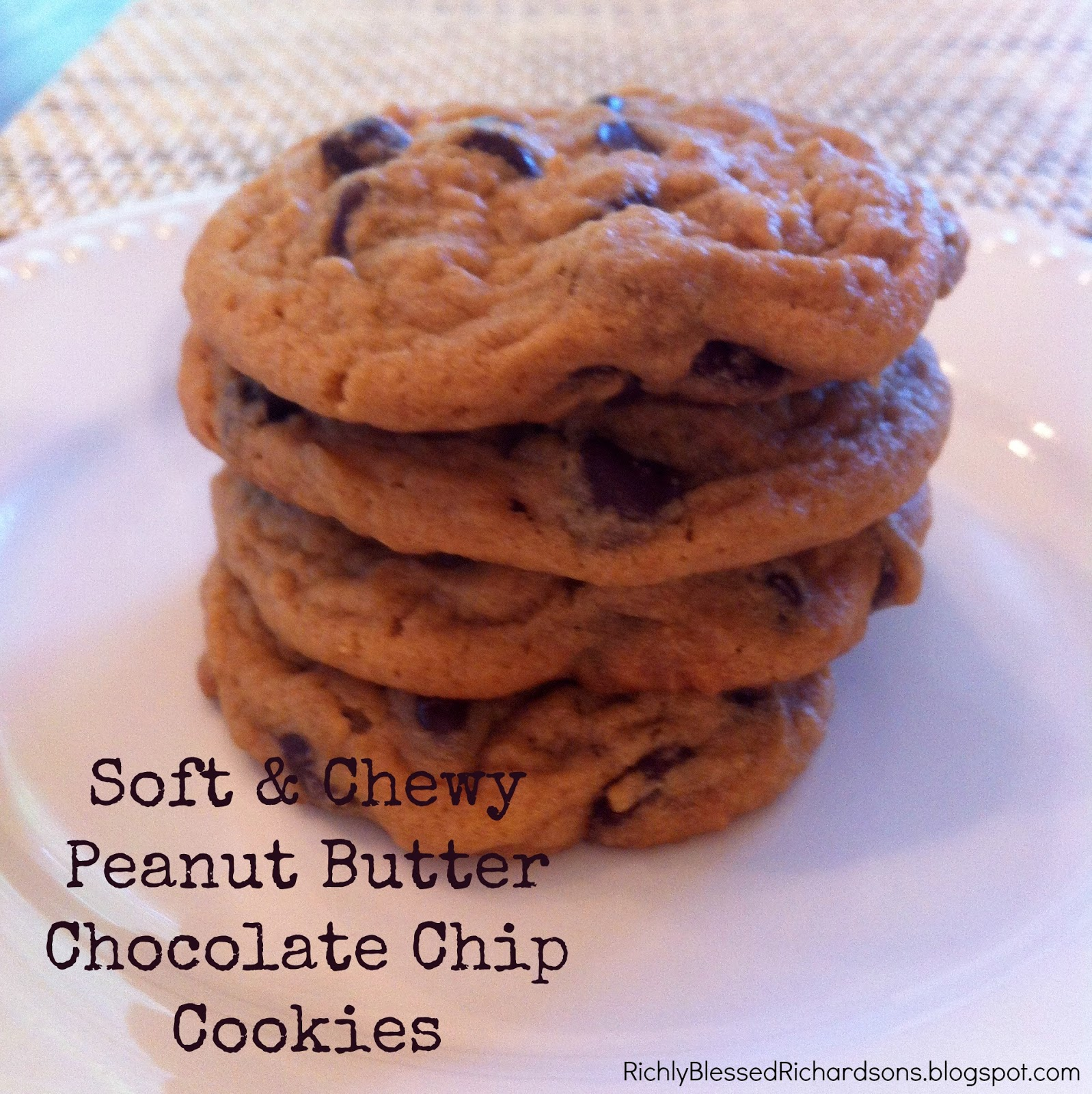 Richly Blessed: Soft & Chewy Peanut Butter Chocolate Chip Cookies