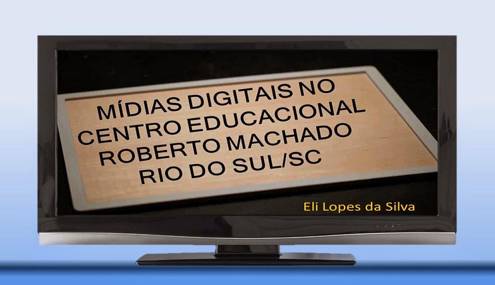 Mídias Digitais no Centro Educacional Roberto Machado - Rio do Sul/SC