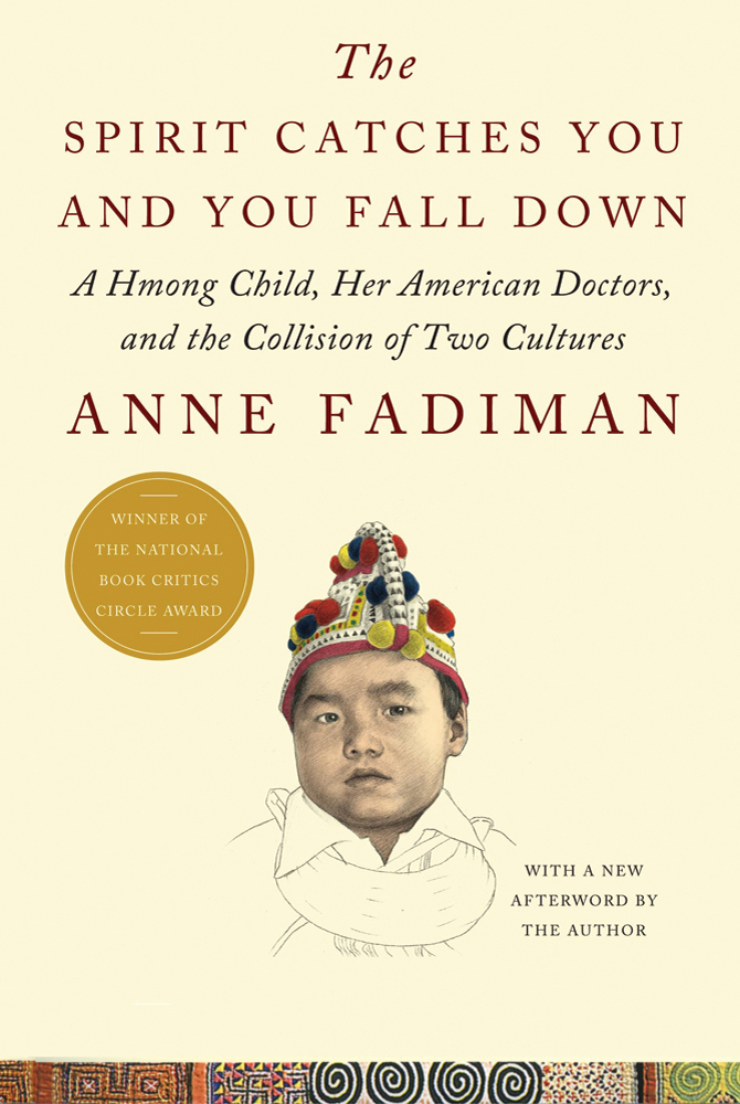 intercultural communication in the spirit catches you and you fall down a book by anne fadiman In the ccr project, we talk most about cross-cultural or intercultural but the term cultural collision is on my mind a lot this week as i read through anne fadiman's the spirit catches you and you fall down: a hmong child, her american doctors, and the collision of two cultures.