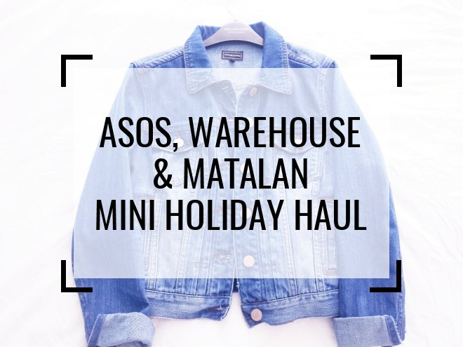 Warehouse, ASOS & Matalan Mini Holiday Haul
