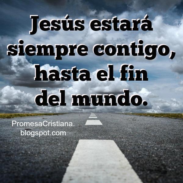 Promesa cristiana, Jesús está contigo hasta el fin mundo, imagen con versiculo bíblico.