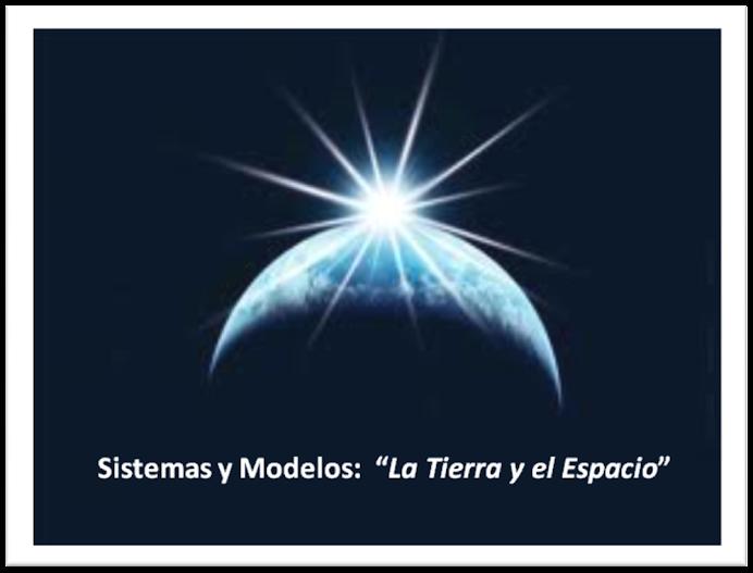 """Sistemas y Modelos: """"La TIERRA y el ESPACIO"""""""