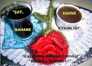 """""""Çay,Kahve Bahane"""" Etkinliğimiz"""
