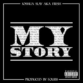 Track: Joshua Slay aka Fresh - My Story Produced By Four11