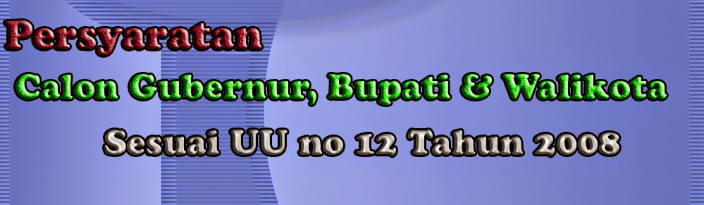 Persyaratan Calon Kepala Daerah sesuai UU No 12 Tahun 2008 Indonesia baru afdol