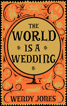 The World is a Wedding by Wendy Jones book cover