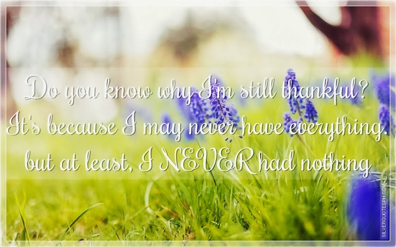 Do You Know Why I'm Still Thankful?, Picture Quotes, Love Quotes, Sad Quotes, Sweet Quotes, Birthday Quotes, Friendship Quotes, Inspirational Quotes, Tagalog Quotes