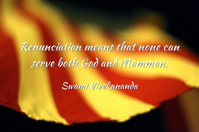 Renunciation means that none can serve both God and Mammon.