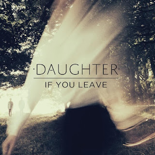 "Recommended Music : Daughter ""If You Leave"""