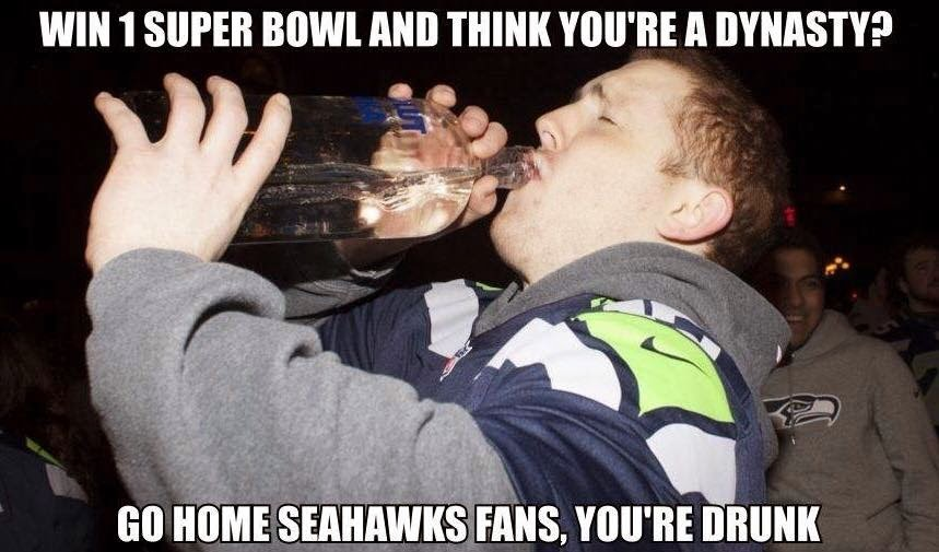 win 1 super bowl and yhink you're a dynasty? go home seahawks fans, you're drunk