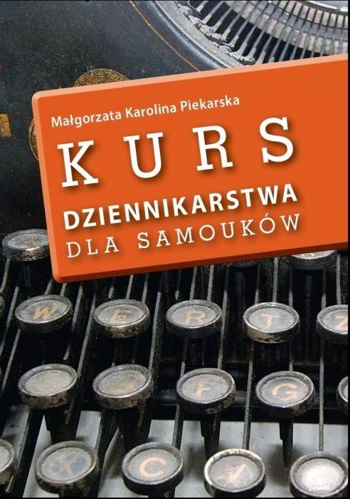 """""""Kurs dziennikarstwa dla samouków"""" - Małgorzata Karolina Piekarska"""