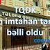 TQDK -Bütün imtahan vaxtları bəlli oldu (son xəbər)