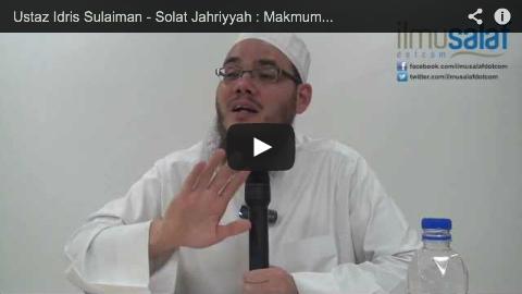 Ustaz Idris Sulaiman – Solat Jahriyyah : Makmum Tidak Perlu Membaca al-Fatihah