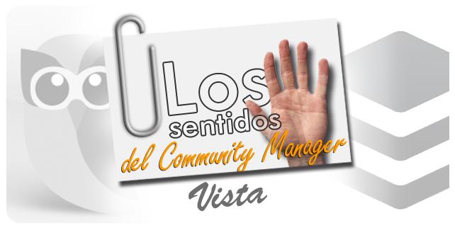Los cinco sentidos del Community Manager, la vista.