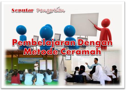 Pengertian Pembelajaran  dengan Metode Ceramah