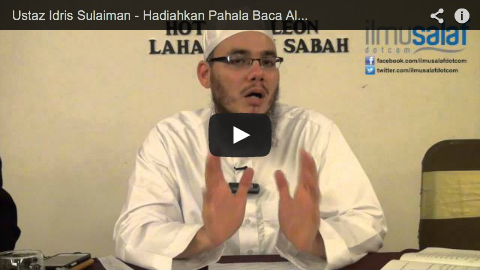 Ustaz Idris Sulaiman – Hadiahkan Pahala Baca Al-Quran kepada Si Mati & Membaca Al-Quran di Kuburan