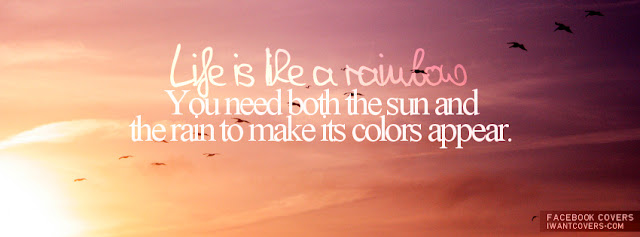 Life is like a rainbow | Facebook Cover I lov3quotes.com